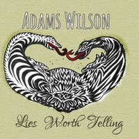 adams wilson: lies worth telling